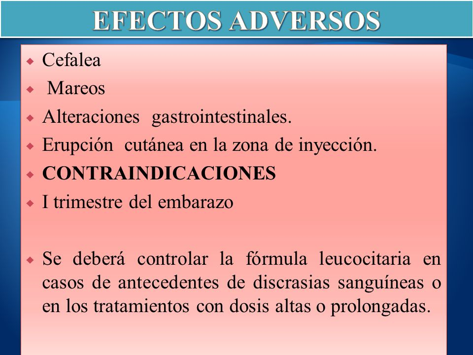 Cefalea Mareos Alteraciones gastrointestinales. Erupción cutánea en la zona de inyección. CONTRAINDICACIONES I trimestre del embarazo Se deberá contro