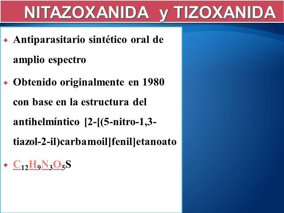 Antiparasitario sintético oral de amplio espectro Obtenido originalmente en 1980 con base en la estructura del antihelmíntico [2-[(5-nitro- 1,3-tiazol