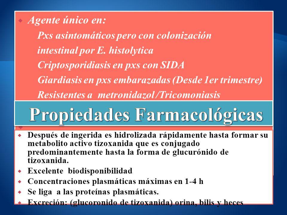Agente único en: Pxs asintomáticos pero con colonización intestinal por E. histolytica Criptosporidiasis en pxs con SIDA Giardiasis en pxs embarazadas