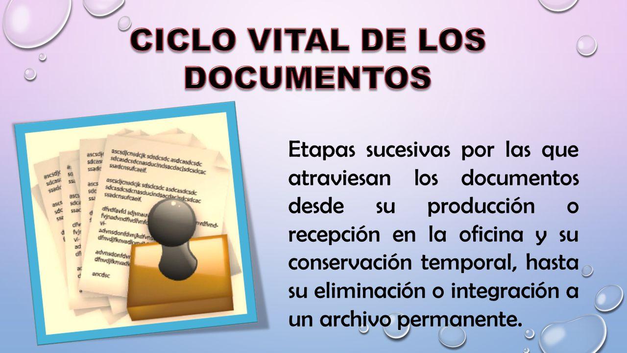 Etapas sucesivas por las que atraviesan los documentos desde su producción o recepción en la oficina y su conservación temporal, hasta su eliminación