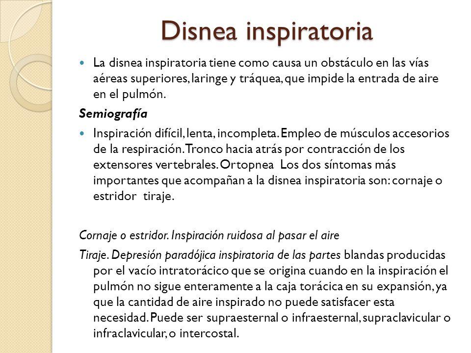 Disnea inspiratoria La disnea inspiratoria tiene como causa un obstáculo en las vías aéreas superiores, laringe y tráquea, que impide la entrada de aire en el pulmón.