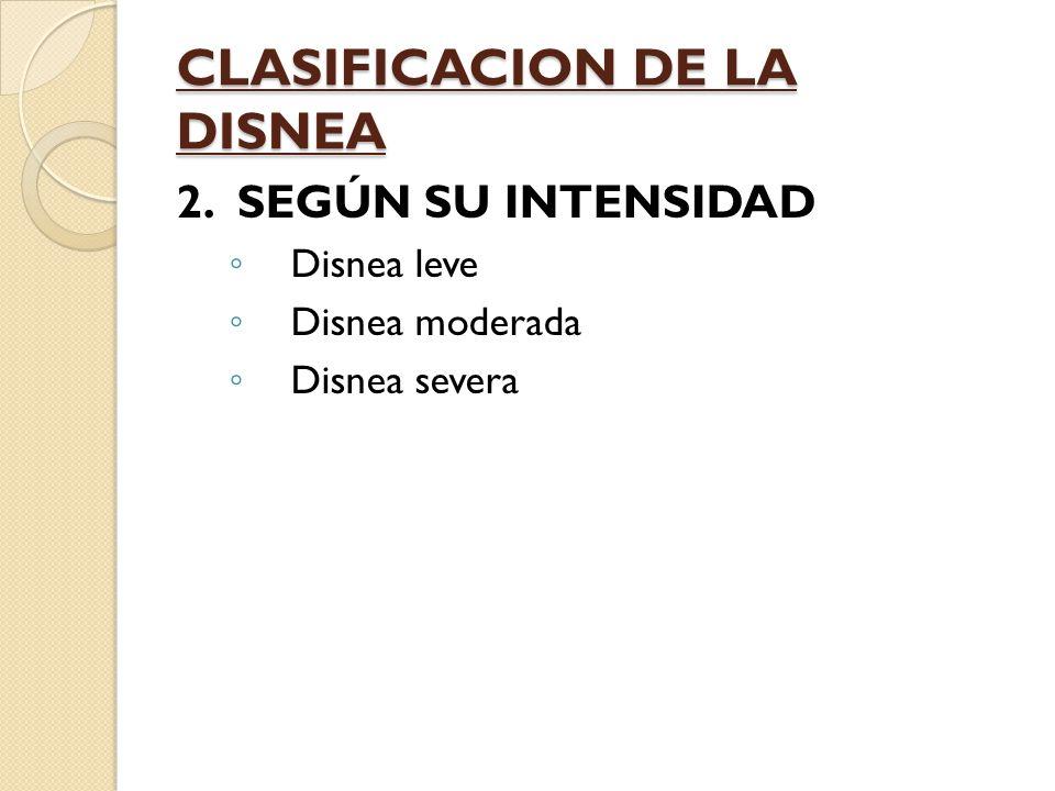 CLASIFICACION DE LA DISNEA 2. SEGÚN SU INTENSIDAD Disnea leve Disnea moderada Disnea severa