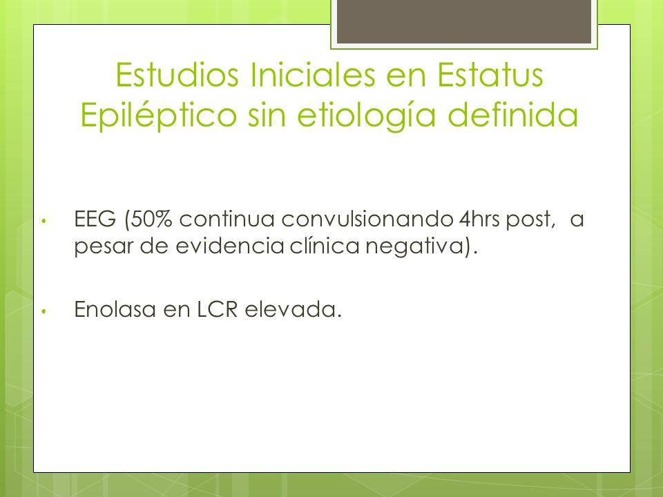 Estudios Iniciales en Estatus Epiléptico sin etiología definida EEG (50% continua convulsionando 4hrs post, a pesar de evidencia clínica negativa). En