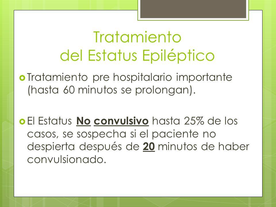 Tratamiento del Estatus Epiléptico Tratamiento pre hospitalario importante (hasta 60 minutos se prolongan). El Estatus No convulsivo hasta 25% de los