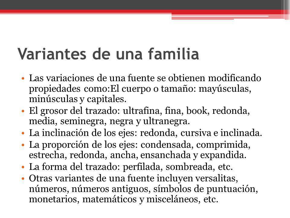 Variantes de una familia Las variaciones de una fuente se obtienen modificando propiedades como:El cuerpo o tamaño: mayúsculas, minúsculas y capitales
