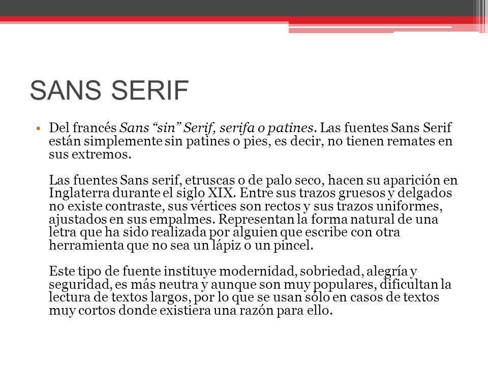 SANS SERIF Del francés Sans sin Serif, serifa o patines. Las fuentes Sans Serif están simplemente sin patines o pies, es decir, no tienen remates en s