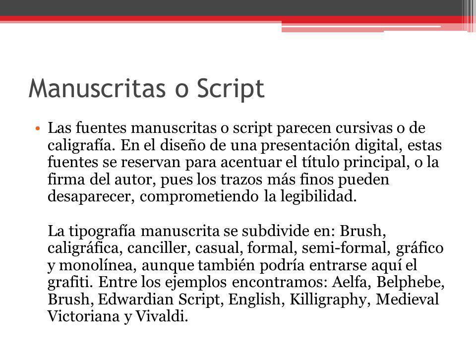 Manuscritas o Script Las fuentes manuscritas o script parecen cursivas o de caligrafía. En el diseño de una presentación digital, estas fuentes se res