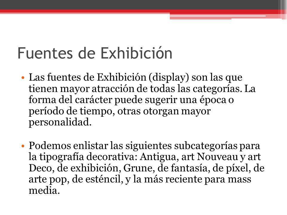 Fuentes de Exhibición Las fuentes de Exhibición (display) son las que tienen mayor atracción de todas las categorías. La forma del carácter puede suge