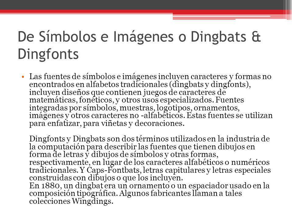 De Símbolos e Imágenes o Dingbats & Dingfonts Las fuentes de símbolos e imágenes incluyen caracteres y formas no encontrados en alfabetos tradicionale