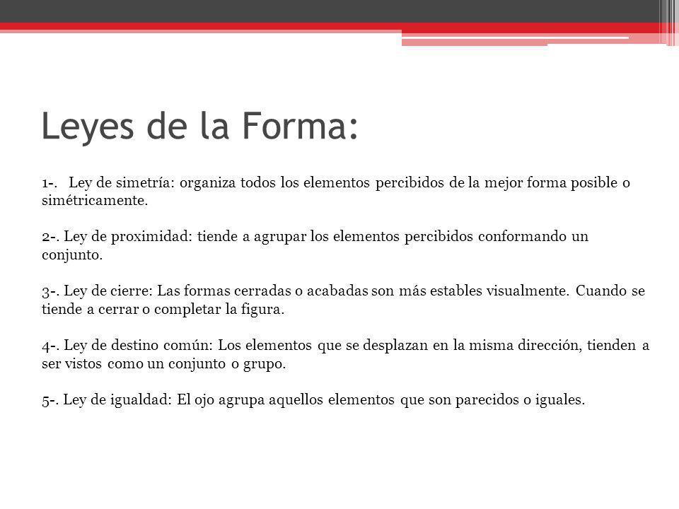 Leyes de la Forma: 1-. Ley de simetría: organiza todos los elementos percibidos de la mejor forma posible o simétricamente. 2-. Ley de proximidad: tie
