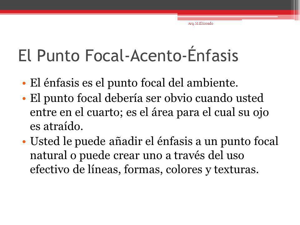 El Punto Focal-Acento-Énfasis El énfasis es el punto focal del ambiente. El punto focal debería ser obvio cuando usted entre en el cuarto; es el área