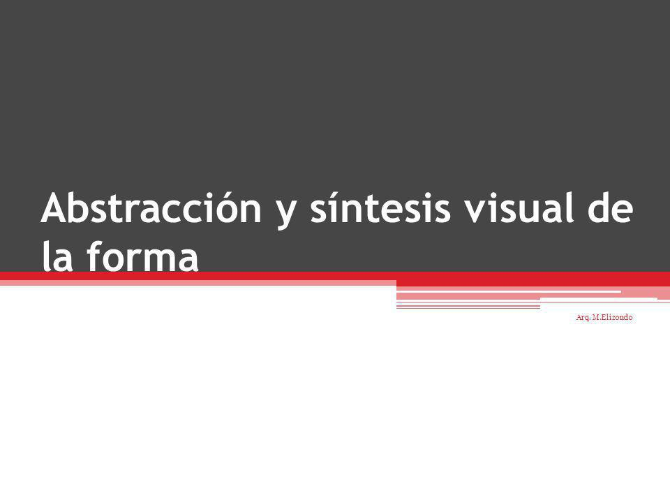 Abstracción y síntesis visual de la forma Arq. M.Elizondo