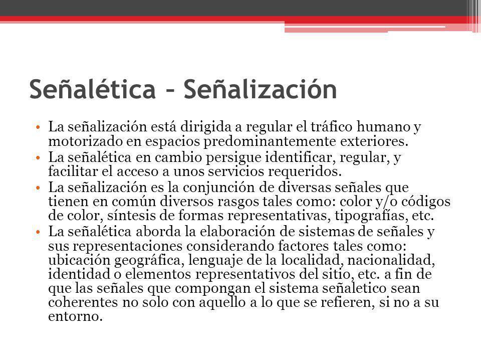 Señalética – Señalización La señalización está dirigida a regular el tráfico humano y motorizado en espacios predominantemente exteriores. La señaléti