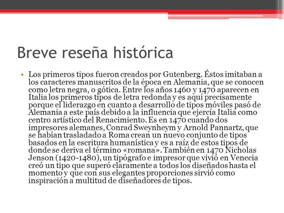 Breve reseña histórica Los primeros tipos fueron creados por Gutenberg. Éstos imitaban a los caracteres manuscritos de la época en Alemania, que se co