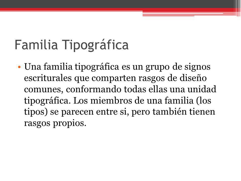 Familia Tipográfica Una familia tipográfica es un grupo de signos escriturales que comparten rasgos de diseño comunes, conformando todas ellas una uni