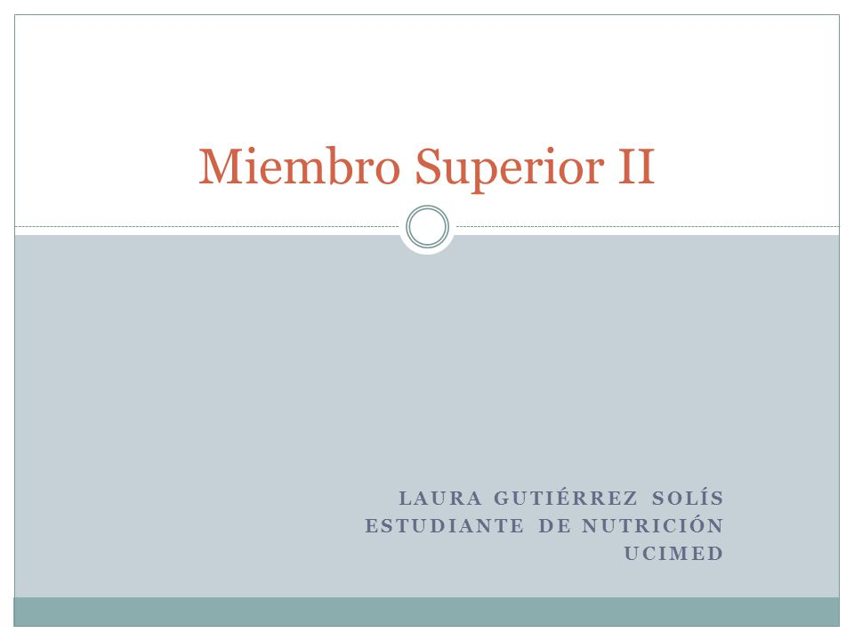 LAURA GUTIÉRREZ SOLÍS ESTUDIANTE DE NUTRICIÓN UCIMED Miembro Superior II