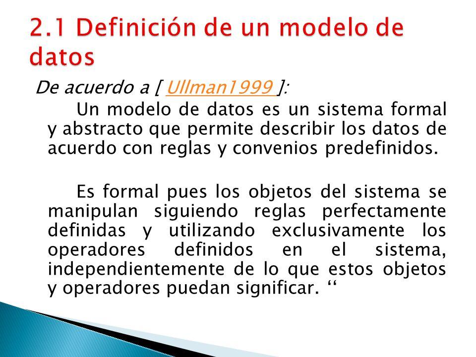De acuerdo a [ Ullman1999 ]:Ullman1999 Un modelo de datos es un sistema formal y abstracto que permite describir los datos de acuerdo con reglas y con