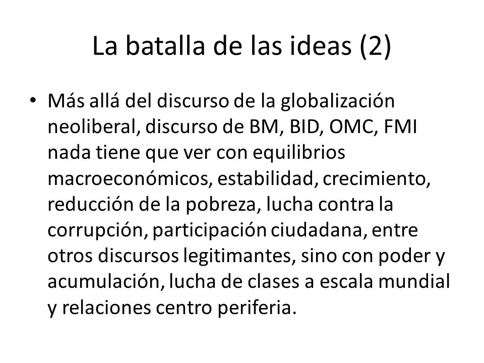 La batalla de las ideas (2) Más allá del discurso de la globalización neoliberal, discurso de BM, BID, OMC, FMI nada tiene que ver con equilibrios mac