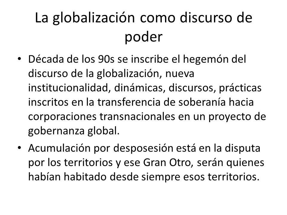 La globalización como discurso de poder Década de los 90s se inscribe el hegemón del discurso de la globalización, nueva institucionalidad, dinámicas,