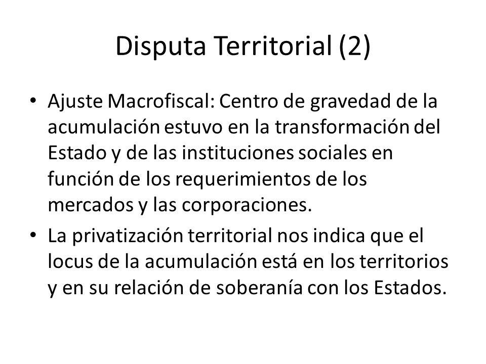 Disputa Territorial (2) Ajuste Macrofiscal: Centro de gravedad de la acumulación estuvo en la transformación del Estado y de las instituciones sociale