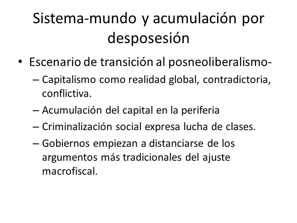 Sistema-mundo y acumulación por desposesión Escenario de transición al posneoliberalismo- – Capitalismo como realidad global, contradictoria, conflict