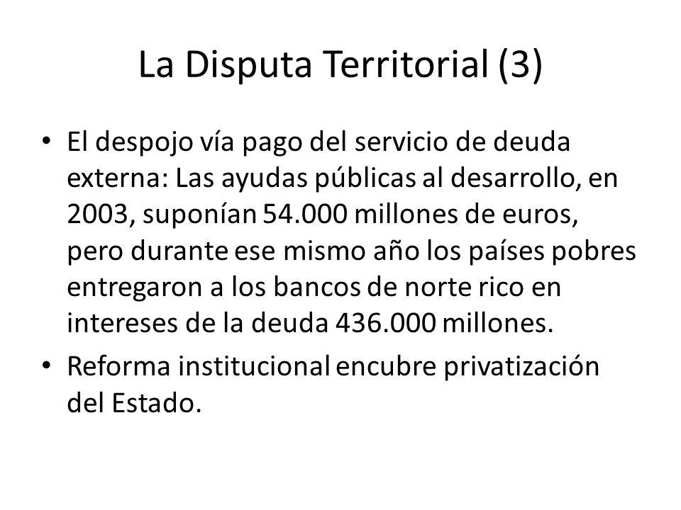 La Disputa Territorial (3) El despojo vía pago del servicio de deuda externa: Las ayudas públicas al desarrollo, en 2003, suponían 54.000 millones de
