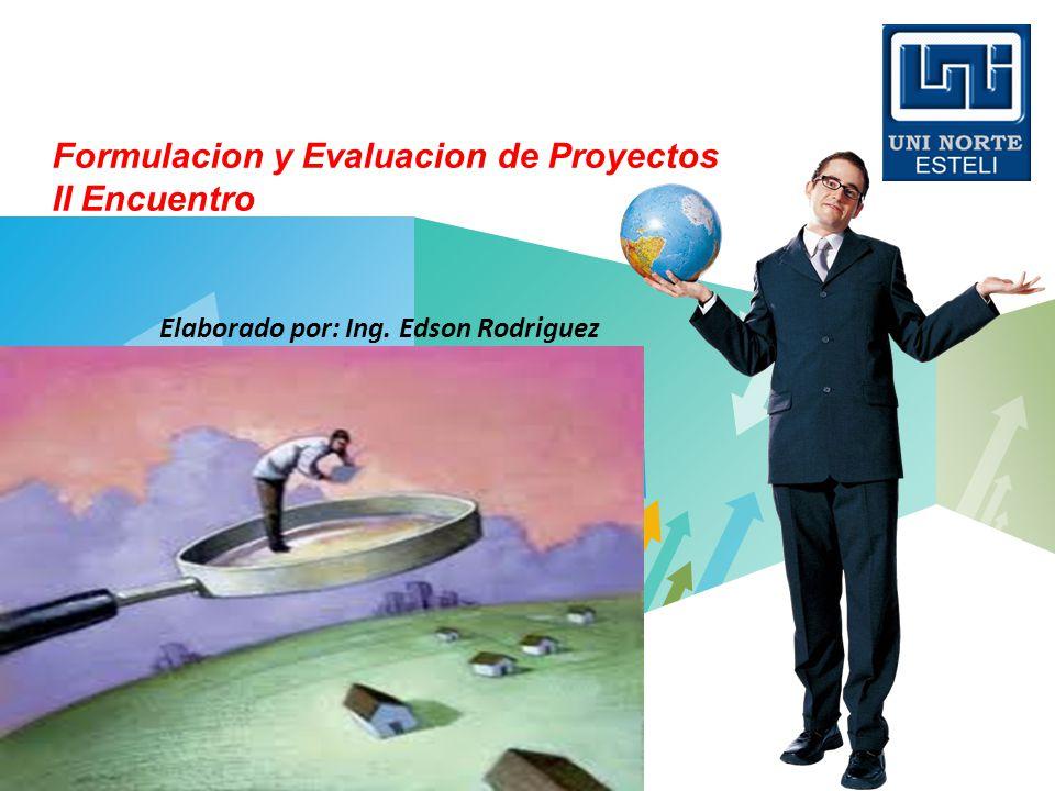 LOGO Formulacion y Evaluacion de Proyectos II Encuentro Elaborado por: Ing. Edson Rodriguez