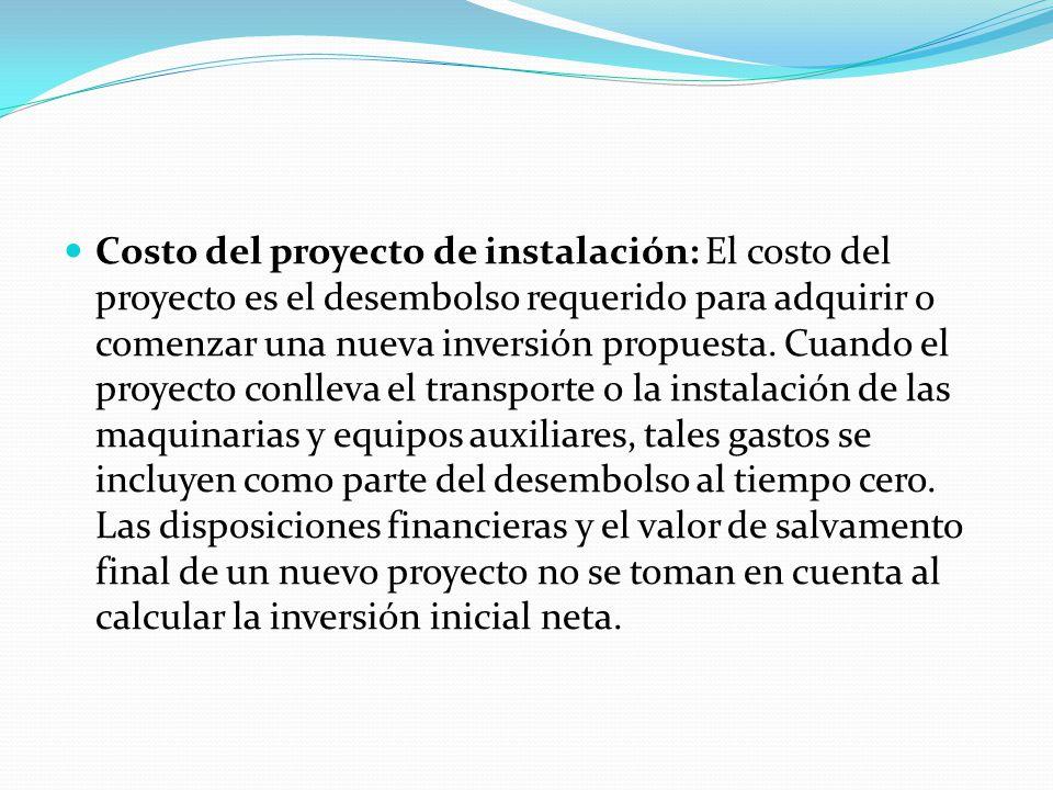Costo del proyecto de instalación: El costo del proyecto es el desembolso requerido para adquirir o comenzar una nueva inversión propuesta. Cuando el