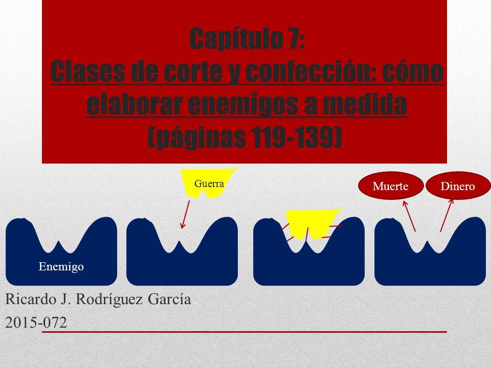 Capítulo 7: Clases de corte y confección: cómo elaborar enemigos a medida Ricardo J. Rodríguez García 2015-072 (páginas 119-139) Enemigo Guerra Muerte