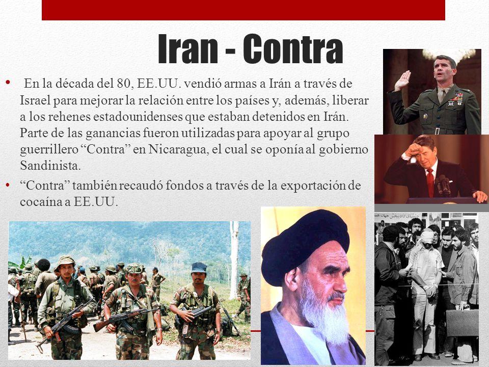 Iran - Contra En la década del 80, EE.UU. vendió armas a Irán a través de Israel para mejorar la relación entre los países y, además, liberar a los re