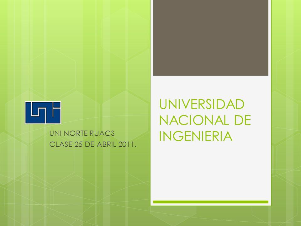 UNIVERSIDAD NACIONAL DE INGENIERIA UNI NORTE RUACS CLASE 25 DE ABRIL 2011.