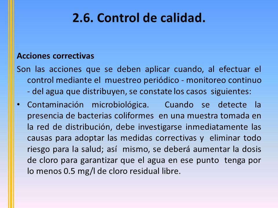 Acciones correctivas Son las acciones que se deben aplicar cuando, al efectuar el control mediante el muestreo periódico - monitoreo continuo - del agua que distribuyen, se constate los casos siguientes: Contaminación microbiológica.