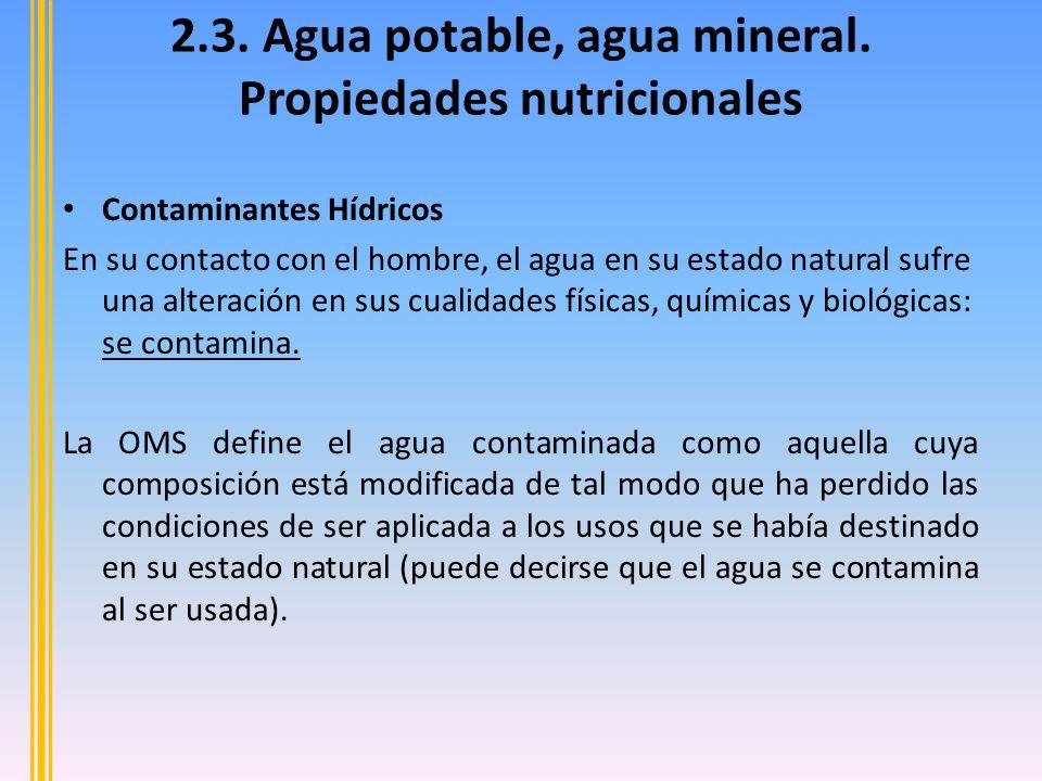 Contaminantes Hídricos En su contacto con el hombre, el agua en su estado natural sufre una alteración en sus cualidades físicas, químicas y biológicas: se contamina.