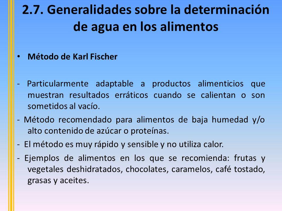 Método de Karl Fischer - Particularmente adaptable a productos alimenticios que muestran resultados erráticos cuando se calientan o son sometidos al vacío.