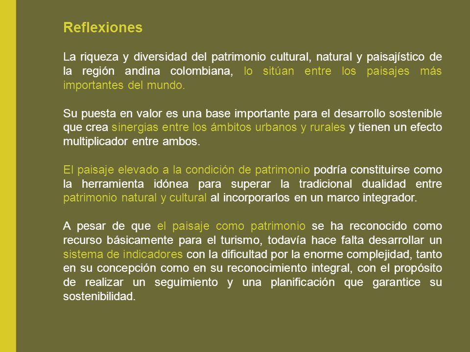 Reflexiones La riqueza y diversidad del patrimonio cultural, natural y paisajístico de la región andina colombiana, lo sitúan entre los paisajes más i