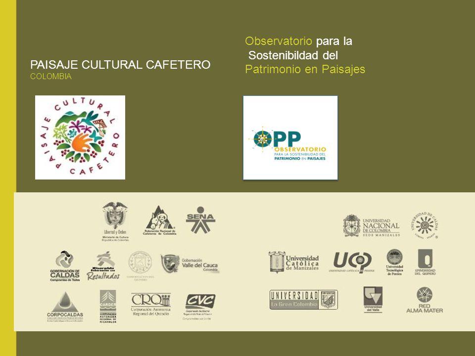 PAISAJE CULTURAL CAFETERO COLOMBIA Observatorio para la Sostenibildad del Patrimonio en Paisajes