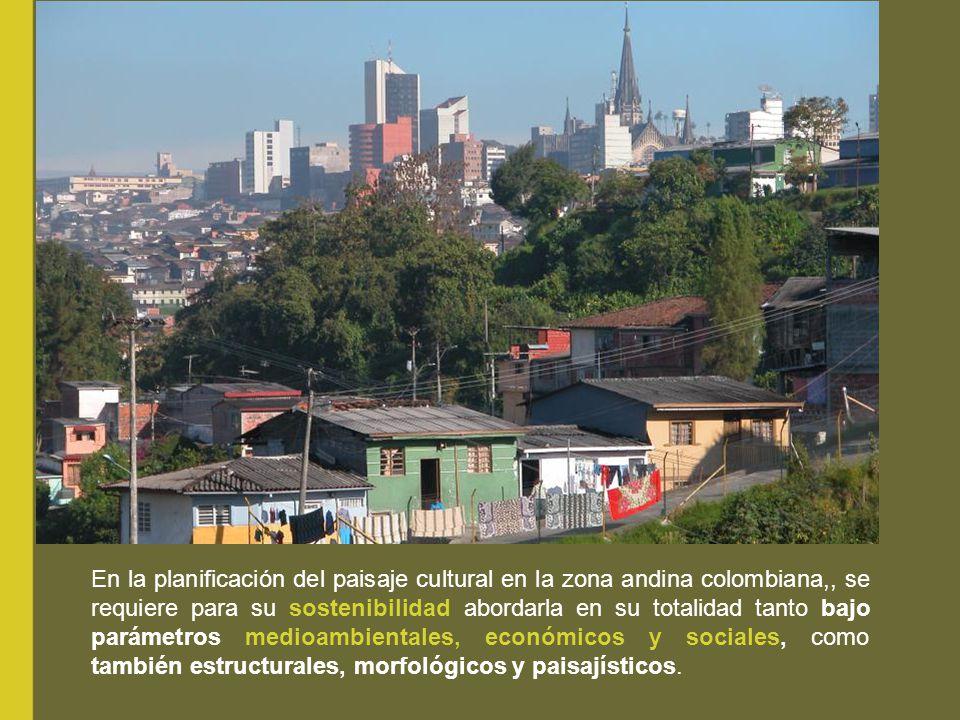En la planificación del paisaje cultural en la zona andina colombiana,, se requiere para su sostenibilidad abordarla en su totalidad tanto bajo paráme