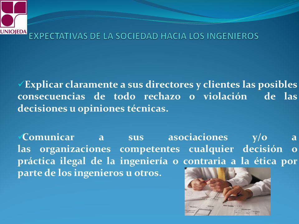 Explicar claramente a sus directores y clientes las posibles consecuencias de todo rechazo o violación de las decisiones u opiniones técnicas.
