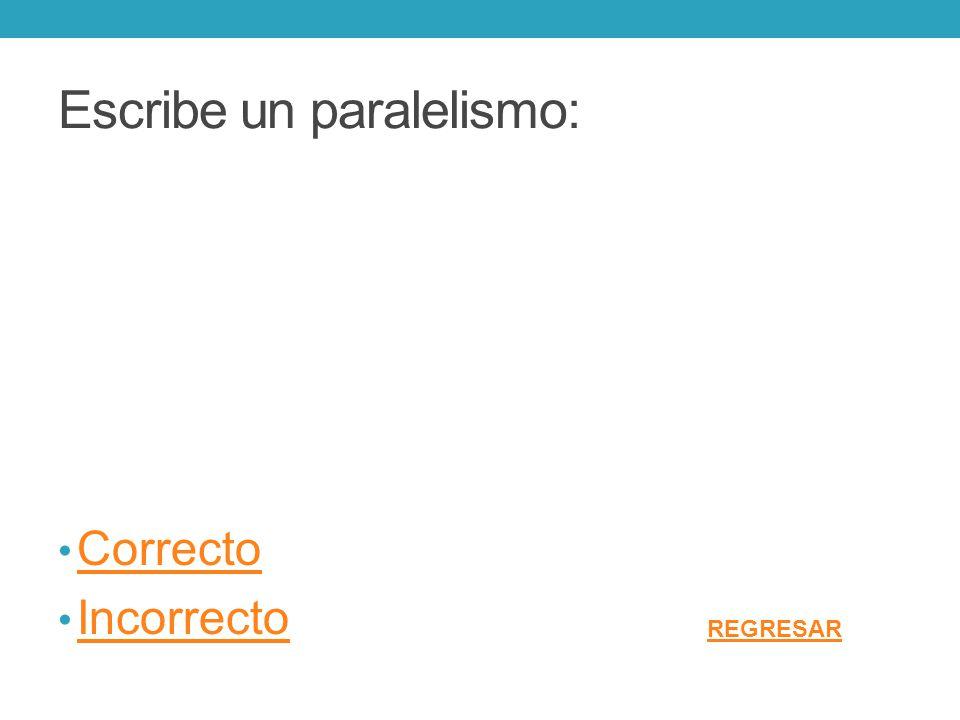 Escribe un paralelismo: Correcto Incorrecto REGRESAR