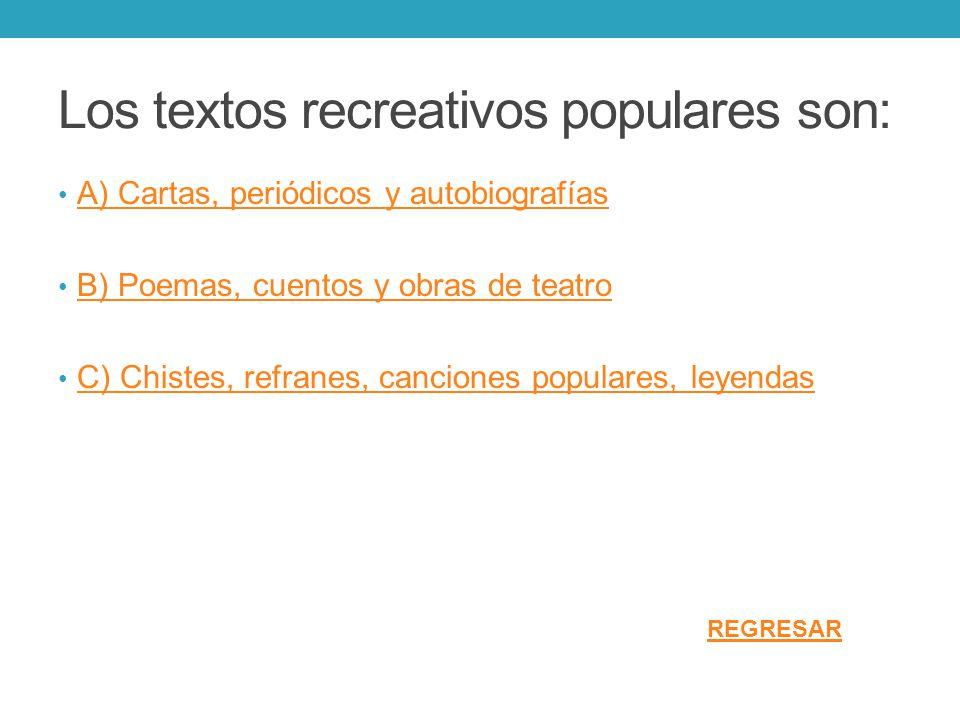 Los textos recreativos populares son: A) Cartas, periódicos y autobiografías B) Poemas, cuentos y obras de teatro C) Chistes, refranes, canciones popu