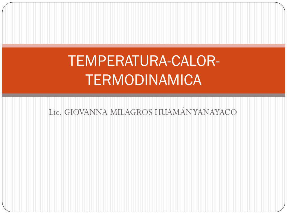 Lic. GIOVANNA MILAGROS HUAMÁN YANAYACO TEMPERATURA-CALOR- TERMODINAMICA