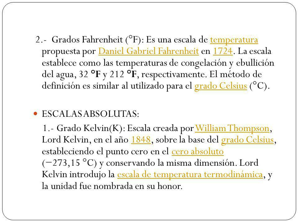 2.- Grados Fahrenheit (°F): Es una escala de temperatura propuesta por Daniel Gabriel Fahrenheit en 1724. La escala establece como las temperaturas de