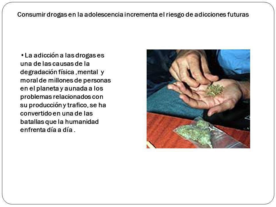 Consumir drogas en la adolescencia incrementa el riesgo de adicciones futuras La adicción a las drogas es una de las causas de la degradación física,m