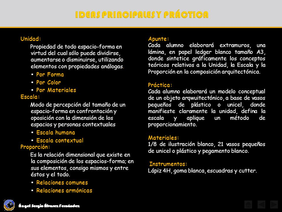 Ángel Sergio Álvarez Fernández Unidad: Propiedad de todo espacio-forma en virtud del cual sólo puede dividirse, aumentarse o disminuirse, utilizando elementos con propiedades análogas.