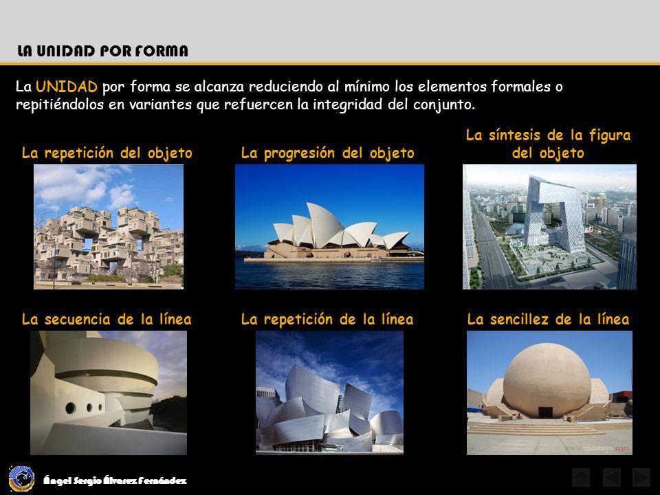 Ángel Sergio Álvarez Fernández LA UNIDAD POR FORMA La UNIDAD por forma se alcanza reduciendo al mínimo los elementos formales o repitiéndolos en variantes que refuercen la integridad del conjunto.
