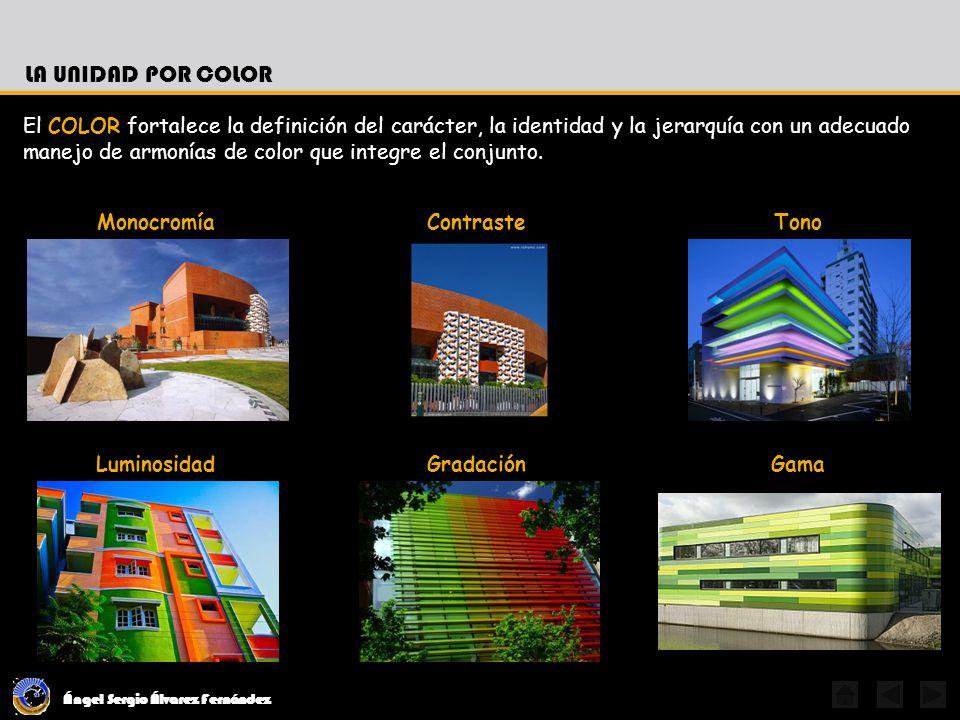 Ángel Sergio Álvarez Fernández LA UNIDAD POR COLOR El COLOR fortalece la definición del carácter, la identidad y la jerarquía con un adecuado manejo de armonías de color que integre el conjunto.