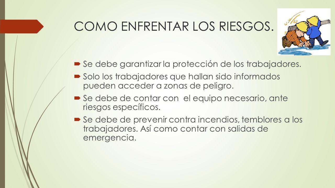 COMO ENFRENTAR LOS RIESGOS.Se debe garantizar la protección de los trabajadores.