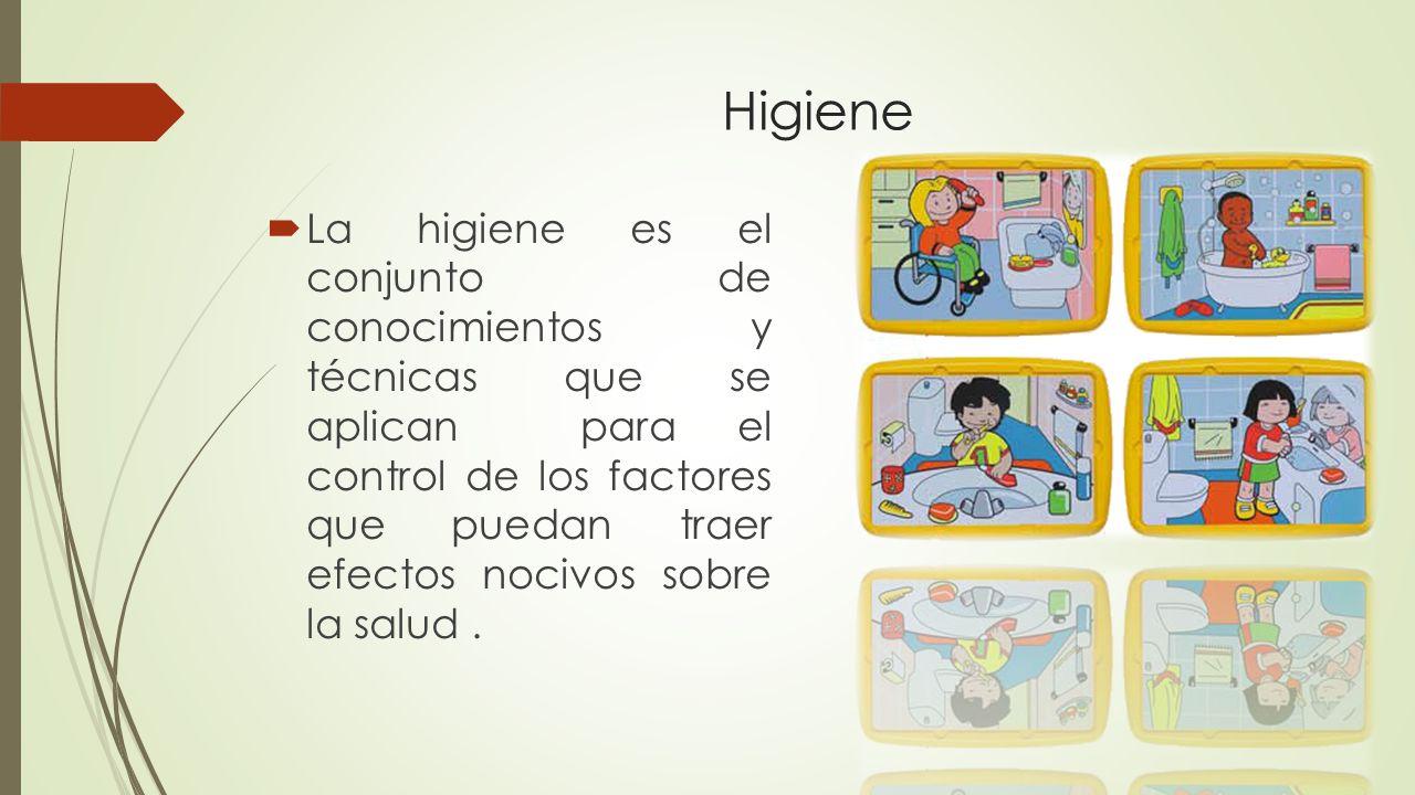 Higiene La higiene es el conjunto de conocimientos y técnicas que se aplican para el control de los factores que puedan traer efectos nocivos sobre la salud.