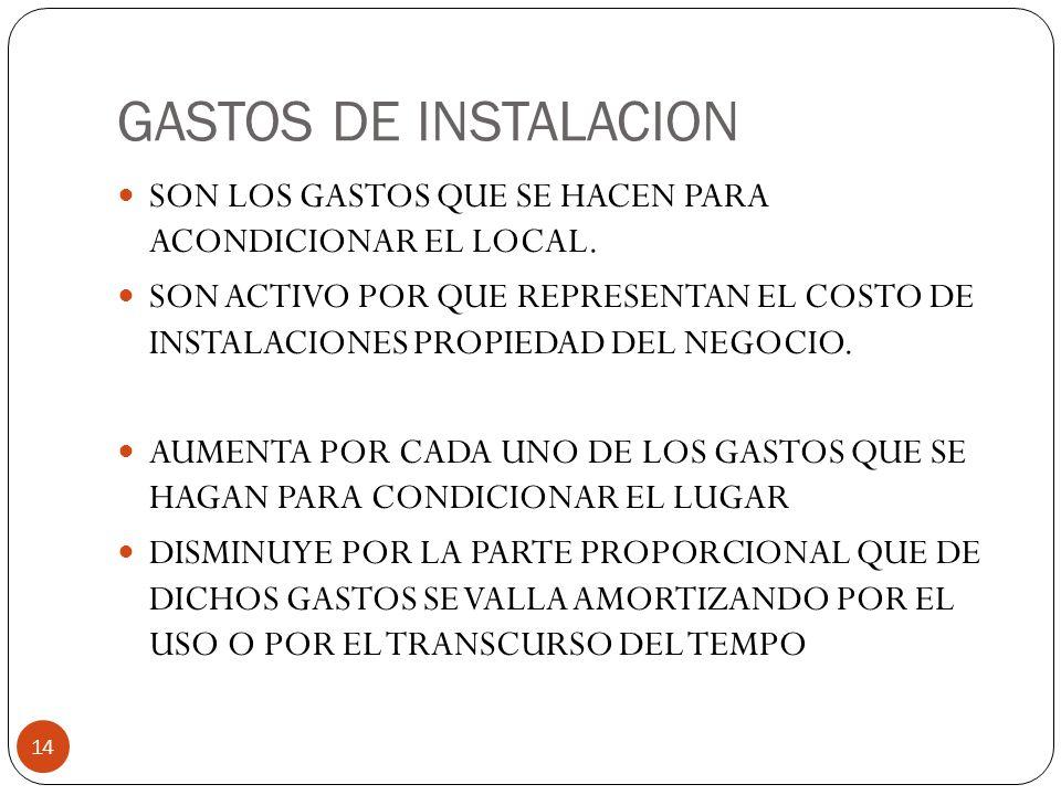 GASTOS DE INSTALACION 14 SON LOS GASTOS QUE SE HACEN PARA ACONDICIONAR EL LOCAL.