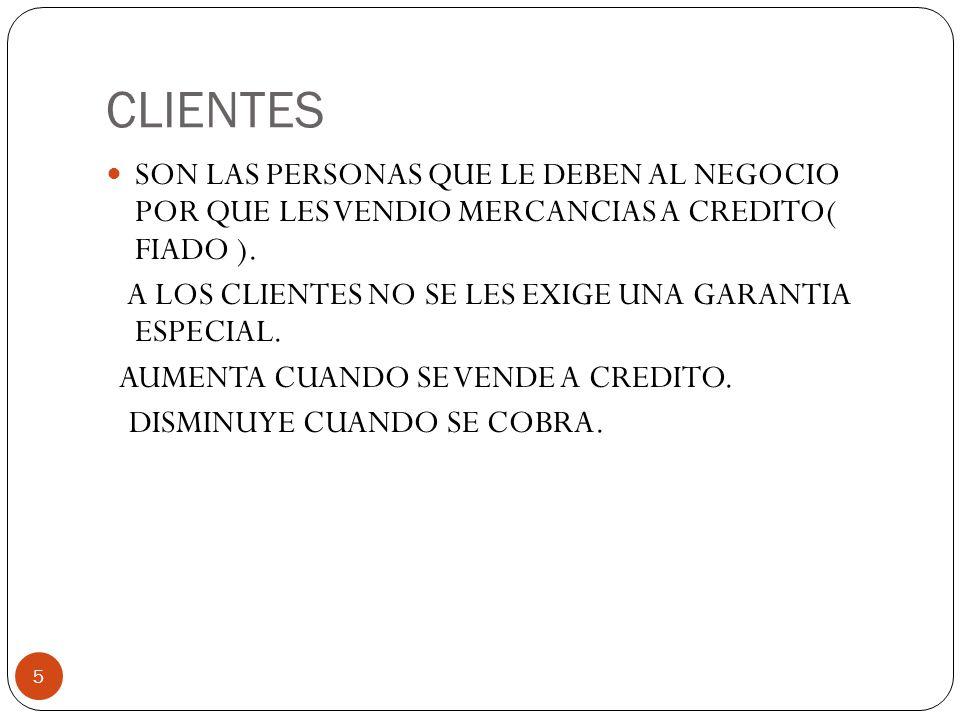CLIENTES 5 SON LAS PERSONAS QUE LE DEBEN AL NEGOCIO POR QUE LES VENDIO MERCANCIAS A CREDITO( FIADO ).